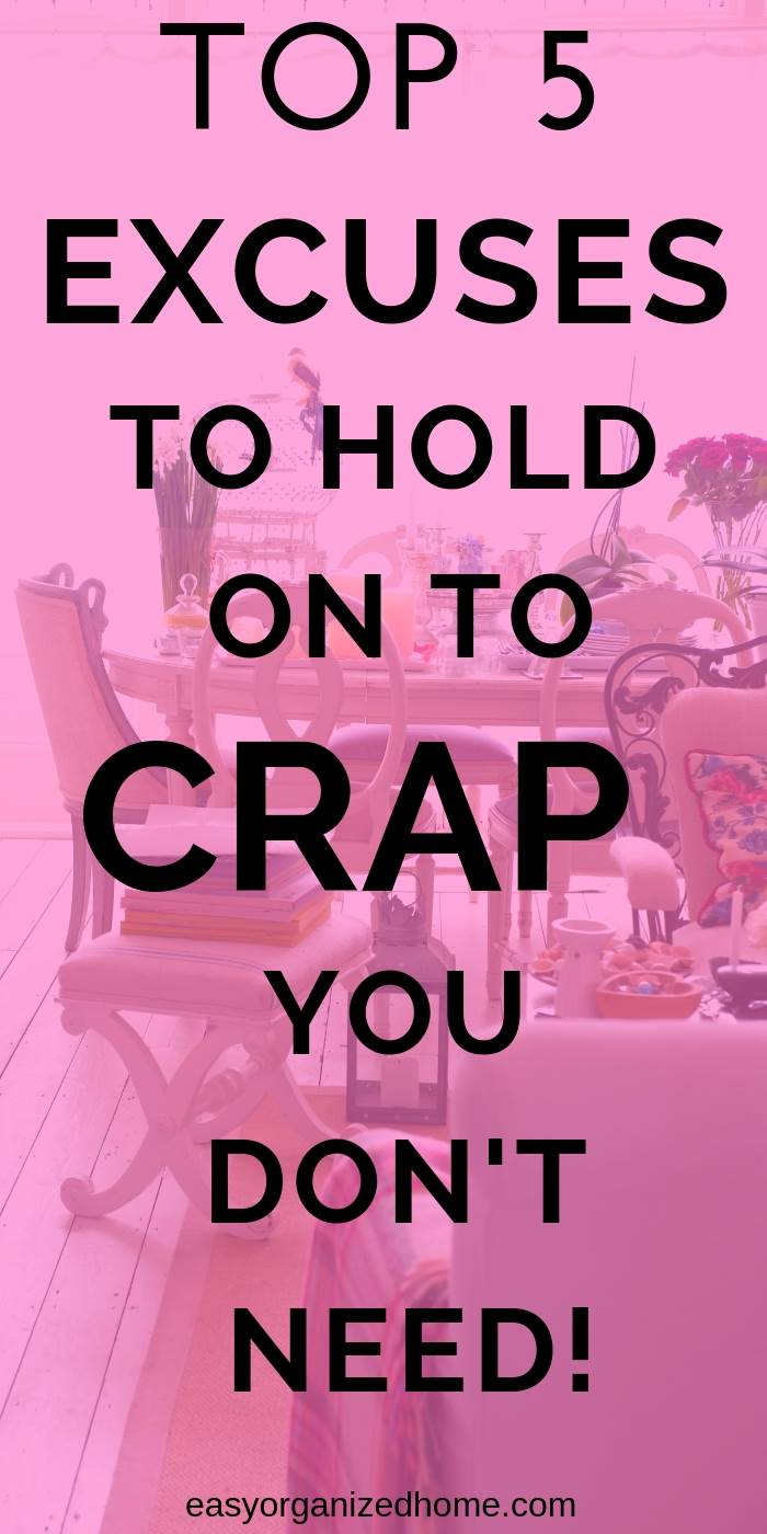 Top 5 excuses to hold on to crap that you don't need #declutter #decluttering #declutteryourhome #declutteringtips #declutteringahouse #organization #organize #organizing #organizationideas