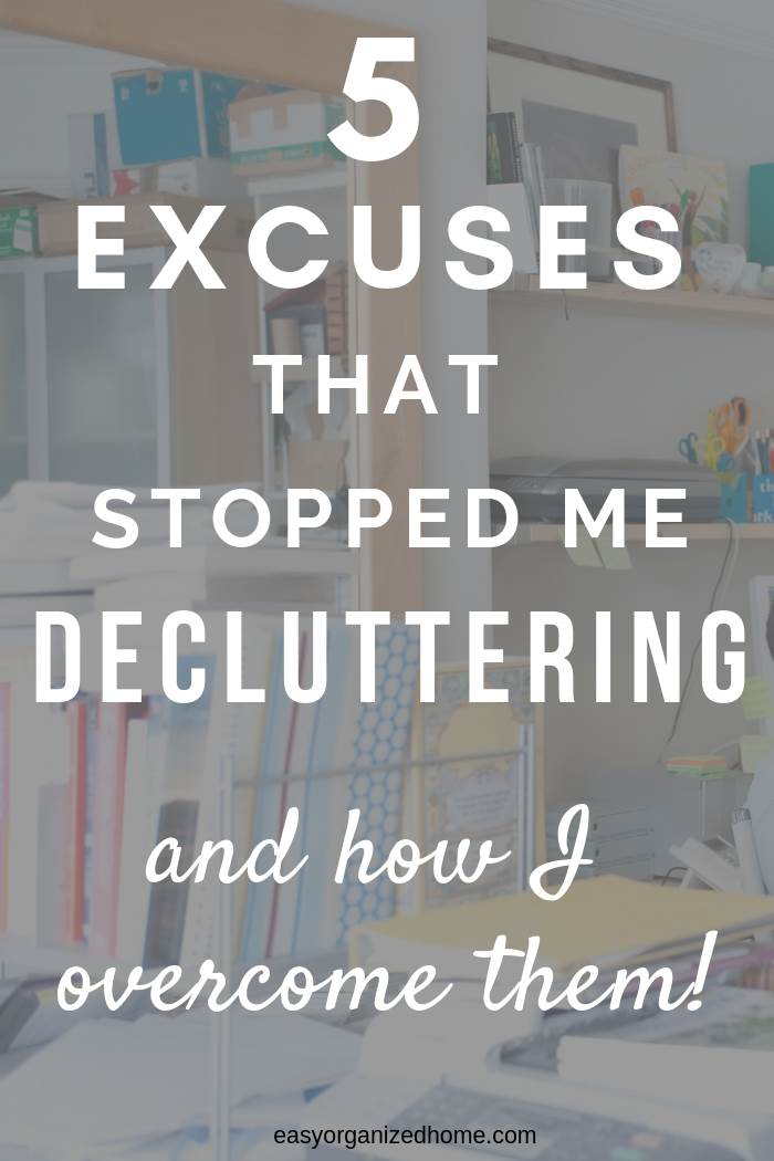 5 excuses that stopped me from decluttering and how I overcome them #declutter #decluttering #declutteryourhome #declutteringtips #declutteringahouse #organization #organize #organizing #organizationideas