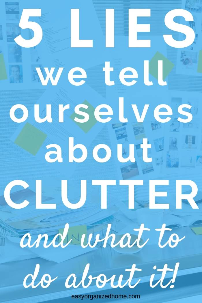 5 lies we tell ourselves about clutter and what to do about it #declutter #decluttering #declutteryourhome #declutteringtips #declutteringahouse #organization #organize #organizing #organizationideas