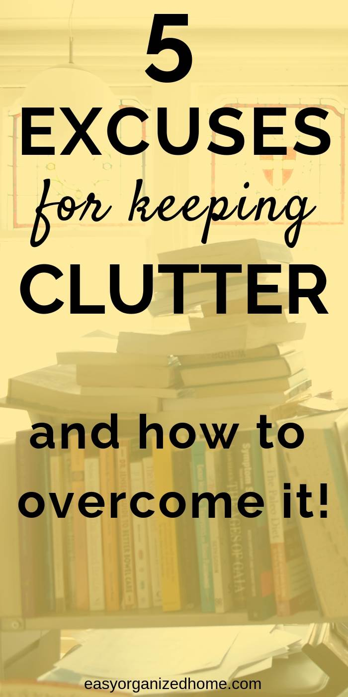 5 excuses to keep clutter and how to overcome it  #declutter #decluttering #declutteryourhome #declutteringtips #declutteringahouse #organization #organize #organizing #organizationideas