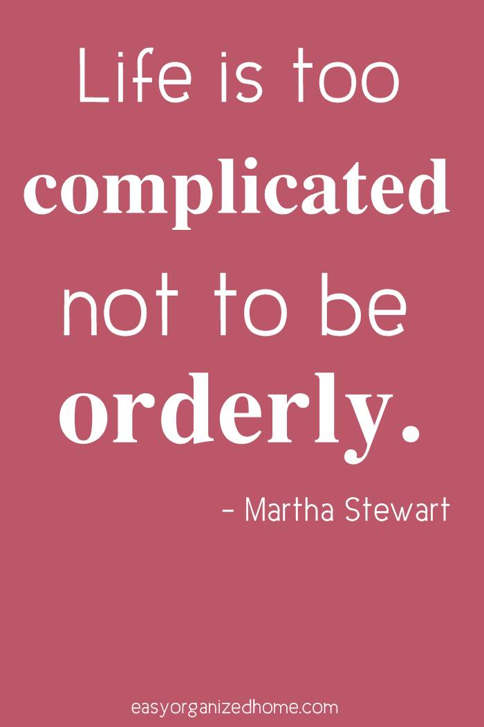 life is too complicated not to be orderly. #quote #quoteoftheday #quotestoliveby #quotesinspirational #motivation #motivationalquotes #inspirational #inspirationalquotes #inspirationalwords #organizationquotes #organization #declutteringquotes #decluttering #minimalist #minimalist #minimalistquotes